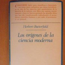 Libros de segunda mano: LOS ORÍGENES DE LA CIENCIA MODERNA / HERBERT BUTTERFIELD / REIMPRESION 1982. TAURUS. Lote 180006840