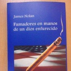 Libros de segunda mano: FUMADORES EN MANOS DE UN DIOS ENFURECIDO / JAMES NOLAN / 1ª EDICIÓN 2005. ENIGMA EDITORES. Lote 180007347