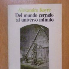 Libros de segunda mano: EL MUNDO CERRADO AL UNIVERSO INFINITO / ALEXANDRE KOYRÉ / 1984. SIGLO XXI EDITORES. Lote 180010941