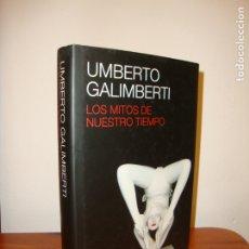 Libros de segunda mano: LOS MITOS DE NUESTRO TIEMPO - UMBERTO GALIMBERTI - DEBATE, COMO NUEVO. Lote 180137812