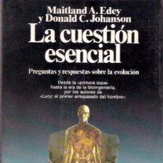 Libros de segunda mano: LA CUESTIÓN ESENCIAL. MAITLAND A. EDEY Y DONALD C. JOHANSON. Lote 180337626