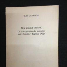 Libros de segunda mano: W. H. SHOEMAKER. UNA AMISTAD LITERARIA: LA CORRESPONDENCIA EPISTOLAR ENTRE GALDÓS Y NARCISO OLLER.. Lote 180397658