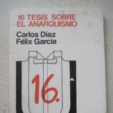 Libros de segunda mano: 16 TÉSIS SOBRE EL ANARQUISMO. CARLOS DÍAZ. FELIX GARCÍA. Lote 180460038