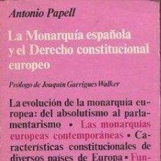 Libros de segunda mano: LA MONARQUÍA ESPAÑOLA Y EL DERECHO CONSTITUCIONAL EUROPEO. ANTONIO PAPELL. Lote 180460355