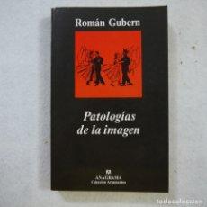 Libros de segunda mano: PATOLOGÍAS DE LA IMAGEN - ROMÁN GUBERN - ANAGRAMA - 2004. Lote 180476902