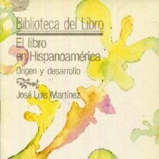 Libros de segunda mano: ORÍGEN Y DESARROLLO DEL LIBRO EN HISPANOAMÉRICA. JOSÉ LUIS MARTÍNEZ. Lote 180840927