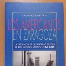 Libros de segunda mano: LOS AMERICANOS EN ZARAGOZA. 1954-1992 / CONCHA ROLDAN / 1998. Lote 180858000