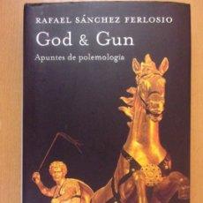 Libros de segunda mano: GOD & GUN. APUNTES DE POLEMOLOGÍA / RAFAEL SÁNCHEZ FERLOSIO / 1ª EDICIÓN 2008. DESTINO. Lote 180876387