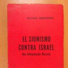 Libros de segunda mano: EL SIONISMO CONTRA ISRAEL. UNA INTERPRETACIÓN MARXISTA / NATHAN WEINSTOCK / 1969. CUADERNOS ROJOS. Lote 180882618