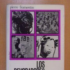 Libros de segunda mano: LOS DEVORADORES DE ALMAS / PIERRE FROMENTIN / 1966. SAGITARIO. Lote 181348008