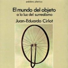 Libros de segunda mano: JUAN-EDUARDO CIRLOT, EL MUNDO DEL OBJETO A LA LUZ DEL SURREALISMO. Lote 181448072