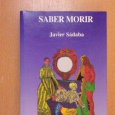 Libros de segunda mano: SABER MORIR / JAVIER SÁDABA / 1ª EDICIÓN. LIBERTARIAS - PRODHUFI. Lote 181463787
