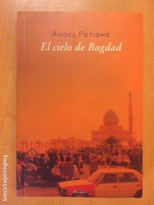EL CIELO DE BAGDAD / ÁNGEL PETISME / 2004. XORDICA (Libros de Segunda Mano (posteriores a 1936) - Literatura - Ensayo)
