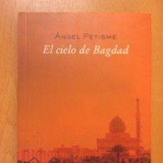 Libros de segunda mano: EL CIELO DE BAGDAD / ÁNGEL PETISME / 2004. XORDICA. Lote 181710018