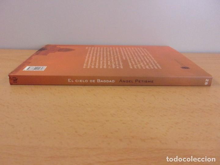 Libros de segunda mano: EL CIELO DE BAGDAD / ÁNGEL PETISME / 2004. XORDICA - Foto 4 - 181710018