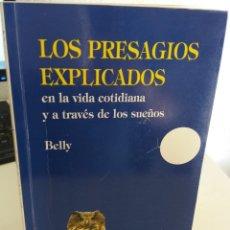 Libros de segunda mano: LOS PRESAGIOS EXPLICADOS EN LA VIDA COTIDIANA Y A TRAVÉS DE LOS SUEÑOS - BELLY. Lote 182002675