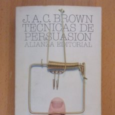 Libros de segunda mano: TÉCNICAS DE PERSUASIÓN / J.A.C. BROWN / 1978. ALIANZA. Lote 182299707