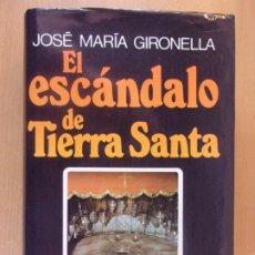 Libros de segunda mano: EL ESCÁNDALO DE TIERRA SANTA / JOSÉ MARÍA GIRONELLA / 1ª EDICIÓN 1978. MUNDO ACTUAL DE EDICIONES. Lote 182461528