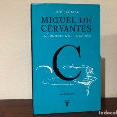 Libros de segunda mano: MIGUEL DE CERVANTES. LA CONQUISTA DE LA IRONIA. JORDI GRACIA. EDITORIAL TAURUS. BIOGRAFIA. Lote 182539355