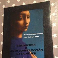 Libros de segunda mano: FEMINICIDIO O AUTOCONSTRUCCION DE LA MUJER, MARIA DEL PRADO, FELIX RODRIGO MORA. Lote 182727900