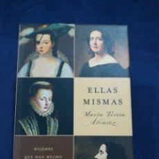 Libros de segunda mano: ELLAS MISMAS. MUJERES QUE HAN HECHO HISTORIA CONTRA VIENTO Y MAREA - Mª TERESA ÁLVAREZ. Lote 182770118