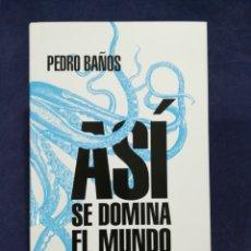 Libros de segunda mano: ASÍ SE DOMINA EL MUNDO. DESVELANDO LAS CLAVES DEL PODER MUNDIAL - PEDRO BAÑOS -GEOESTRATEGIA MUNDIAL. Lote 182770230