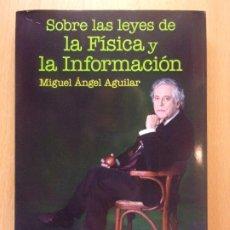 Libros de segunda mano: SOBRE LAS LEYES DE LA FÍSICA Y LA INFORMACIÓN / MIGUEL ÁNGEL AGUILAR / 2009. ESPASA. Lote 182885213