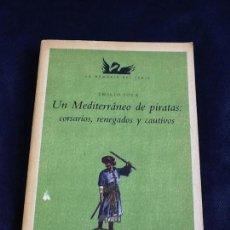Libros de segunda mano: UN MEDITERRÁNEO DE PIRATAS: CORSARIOS, RENEGADOS Y CAUTIVOS. EMILIO SOLA. Lote 183531395