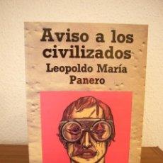 Libros de segunda mano: LEOPOLDO MARÍA PANERO: AVISO A LOS CIVILIZADOS (LIBERTARIAS, 1990) COMO NUEVO. PRIMERA EDICIÓN.. Lote 183669962