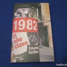 Libros de segunda mano: 1982 EL AÑO CLAVE EDUARDO SOTILLOS SANTILLANA EDICIONES 2002 1ª EDICION . Lote 183710336
