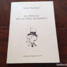 Libros de segunda mano: EL PINTOR DE LA VIDA MODERNA. CHARLES BAUDELAIRE. LA BELLEZA.LA MODERNIDAD. EL DANDISMO. Lote 183801812