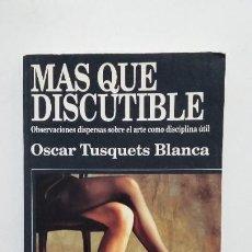 Libros de segunda mano: MÁS QUE DISCUTIBLE. OSCAR TUSQUETS BLANCA. TDK363. Lote 183907453