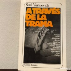 Libros de segunda mano: A TRAVÉS DE LA TRAMA. SOBRE VANGUARDIAS LITERARIAS Y OTRAS CONCORDANCIAS. SAUL YURKIEVIXH . MUCHNICK. Lote 193998311