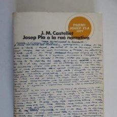 Libros de segunda mano: JOSEP PLA O LA RAÓ NARRATIVA - J. M. CASTELLET, 1978 PRIMERA EDICIÓ. Lote 184483573