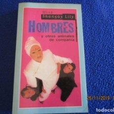 Libros de segunda mano: HOMBRES Y OTROS ANIMALES DE COMPAÑIA MISS SHANGAY LILY EDICIONES TEMAS DE HOY 2000. Lote 184807482