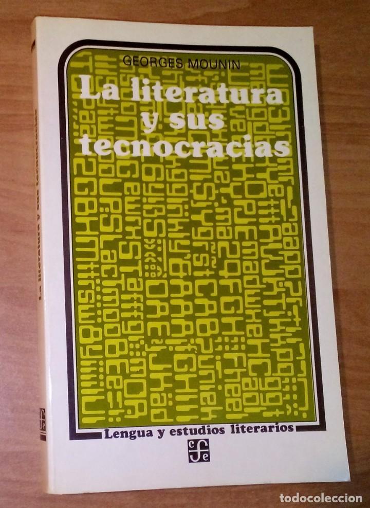 GEORGES MOUNIN - LA LITERATURA Y SUS TECNOCRACIAS - FONDO DE CULTURA ECONÓMICA, 1984 (Libros de Segunda Mano (posteriores a 1936) - Literatura - Ensayo)