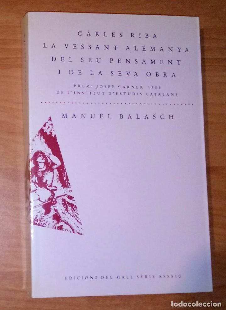 MANUEL BALASCH - CARLES RIBA. LA VESSANT ALEMANYA DEL SEU PENSAMENT I LA SEVA OBRA (Libros de Segunda Mano (posteriores a 1936) - Literatura - Ensayo)