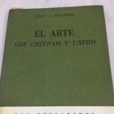 Libros de segunda mano: EL ARTE, LOS CRITICOS Y USTED. CURT J.DUCASSE LOS PENSADORES ARGOS, 1958. Lote 186078186