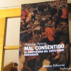 Libros de segunda mano: MAL CONSENTIDO. LA COMPLICIDAD DEL ESPECTADOR INDIFERENTE. AURELIO ARTETA. ESTÁ NUEVO. Lote 186446506