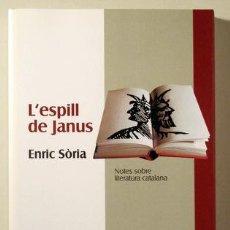 Libros de segunda mano: SÒRIA, ENRIC - L'ESPILL DE JANUS. NOTES SOBRE LITERATURA CATALANA - BARCELONA 2000 - 1ª ED.. Lote 187318936
