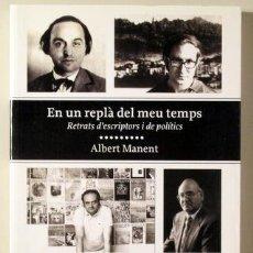 Libros de segunda mano: MANENT, ALBERT - EN UN REPLÀ DEL MEU TEMPS. RETRATS D'ESCRIPTORS I DE POLÍTICS - PROA 1999. Lote 187318961