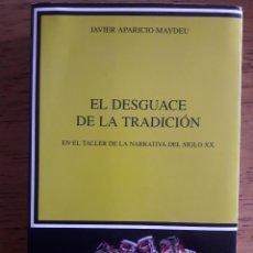 Libros de segunda mano: EL DESGUACE DE LA TRADICIÓN / JAVIER APARICIO MAYDEU / EDICIONES CÁTEDRA / 1ª EDICIÓN 2011. Lote 187431916