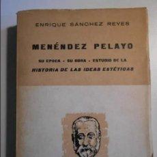 Libros de segunda mano: MENENDEZ PELAYO. SU EPOCA. SU OBRA. ESTUDIO DE LA HISTORIA DE LAS IDEAS ESTETICAS. ENRIQUE SANCHEZ . Lote 188501648