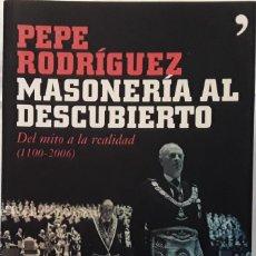 Libros de segunda mano: MASONERIA AL DESCUBIERTO. PEPE RODRIGUEZ. 2006. PRIMERA EDICIÓN.. Lote 188776027