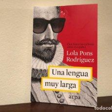 Libros de segunda mano: UNA LENGUA MUY LARGA CIEN HISTORIAS CURIOSAS SOBRE EL ESPAÑOL. LOLA PONS RODRIGUEZ. LINGUÍSTICA.. Lote 189228890