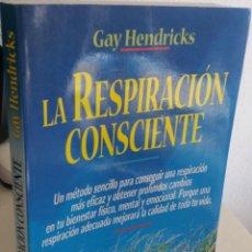 Libros de segunda mano: LA RESPIRACIÓN CONSCIENTE - HENDRICKS, GAY. Lote 189258908