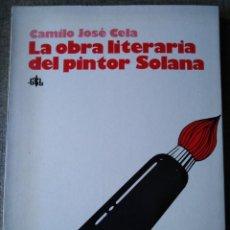 Libros de segunda mano: LA OBRA LITERARIA DEL PINTOR SOLANA CAMILO JOSÉ CELA, CONTESTA D. GREGORIO MARAÑON 1957 ED SALA 197. Lote 189351118