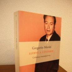 Libros de segunda mano: GREGORIO MORÁN: LLUEVE A CÁNTAROS. CRÓNICAS INTEMPESTIVAS (PENÍNSULA, 1999) MUY BUEN ESTADO. Lote 189477232