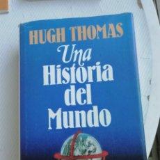 Libros de segunda mano: HUGH THOMAS UNA HISTORIA DEL MUNDO. Lote 190515865