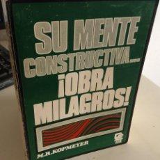 Libros de segunda mano: SU MENTE CONSTRUCTIVA... !OBRA MILAGROS! - KOPMEYER, M.R,. Lote 191797505